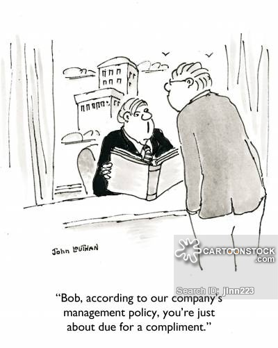 'Bob, according to our company's management policy, you're just about due for a compliment.'